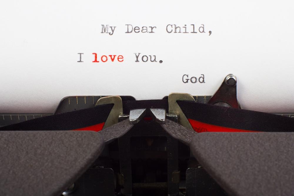 Dear Child It Is God