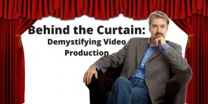Behind the Curtain: Demystifying Video Production (Myth #1)